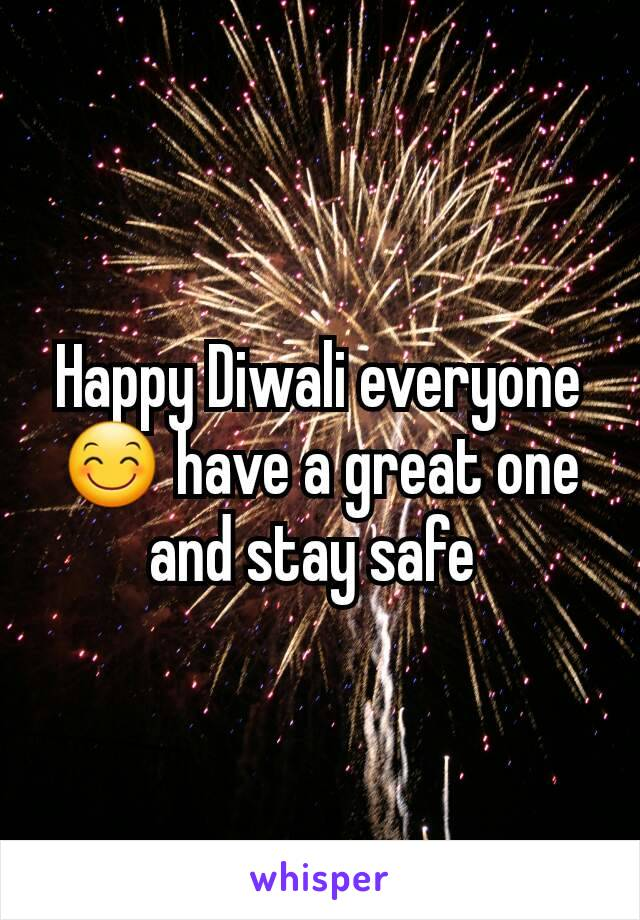 Happy Diwali everyone 😊 have a great one and stay safe