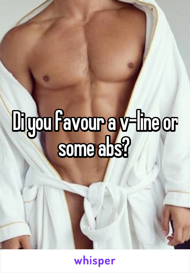 Di you favour a v-line or some abs?