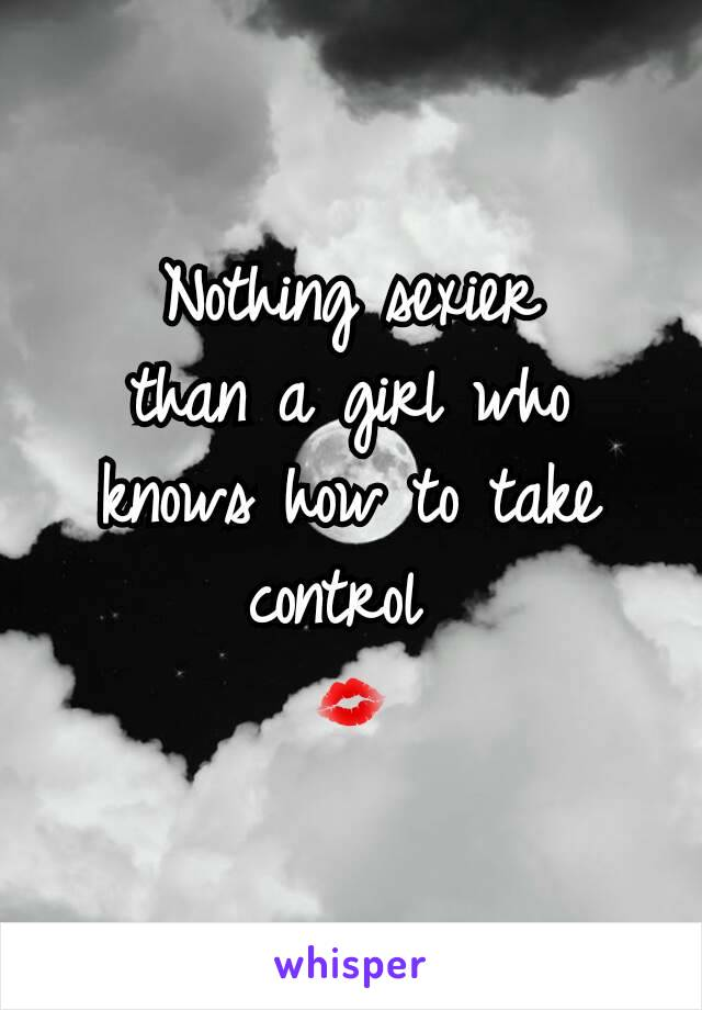 Nothing sexier than a girl who knows how to take control  💋