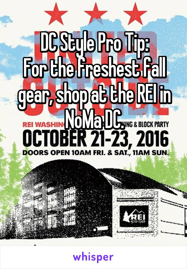 DC Style Pro Tip: For the freshest fall gear, shop at the REI in NoMa DC.    .