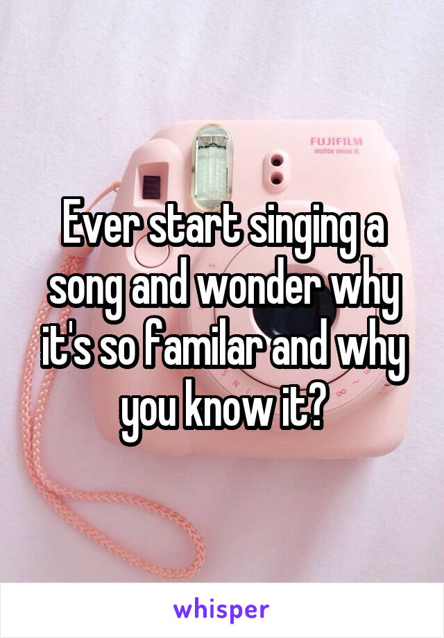 Ever start singing a song and wonder why it's so familar and why you know it?