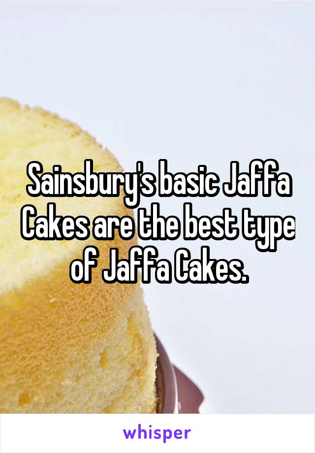 Sainsbury's basic Jaffa Cakes are the best type of Jaffa Cakes.