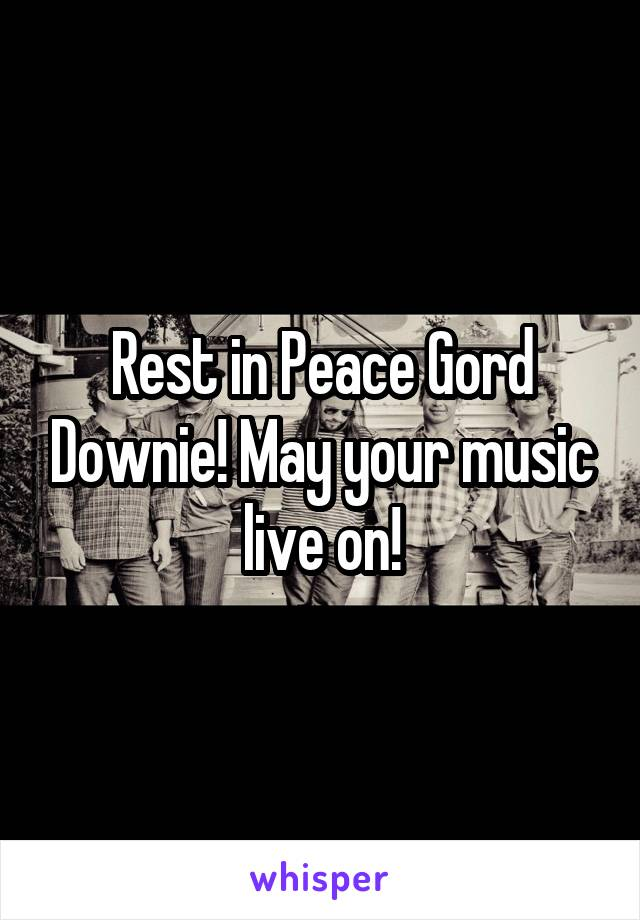 Rest in Peace Gord Downie! May your music live on!