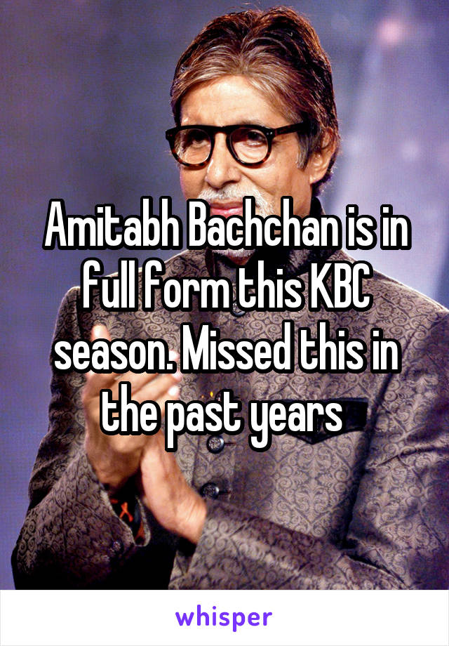 Amitabh Bachchan is in full form this KBC season. Missed this in the past years