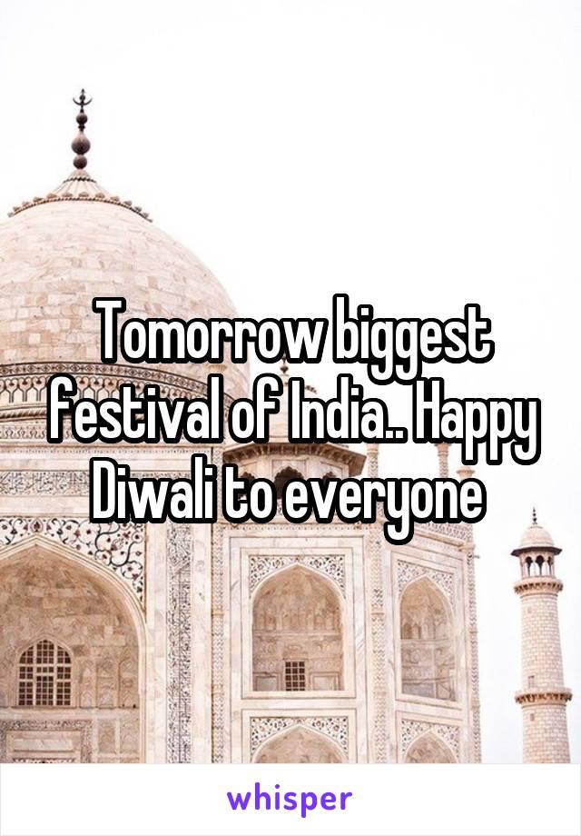 Tomorrow biggest festival of India.. Happy Diwali to everyone