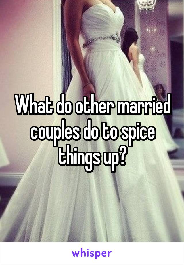 What do other married couples do to spice things up?