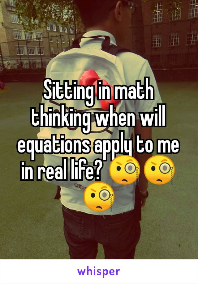Sitting in math thinking when will equations apply to me in real life? 🧐🧐🧐
