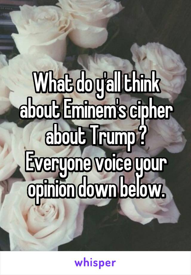 What do y'all think about Eminem's cipher about Trump ? Everyone voice your opinion down below.
