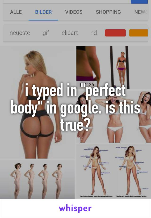 "i typed in ""perfect body"" in google. is this true?"