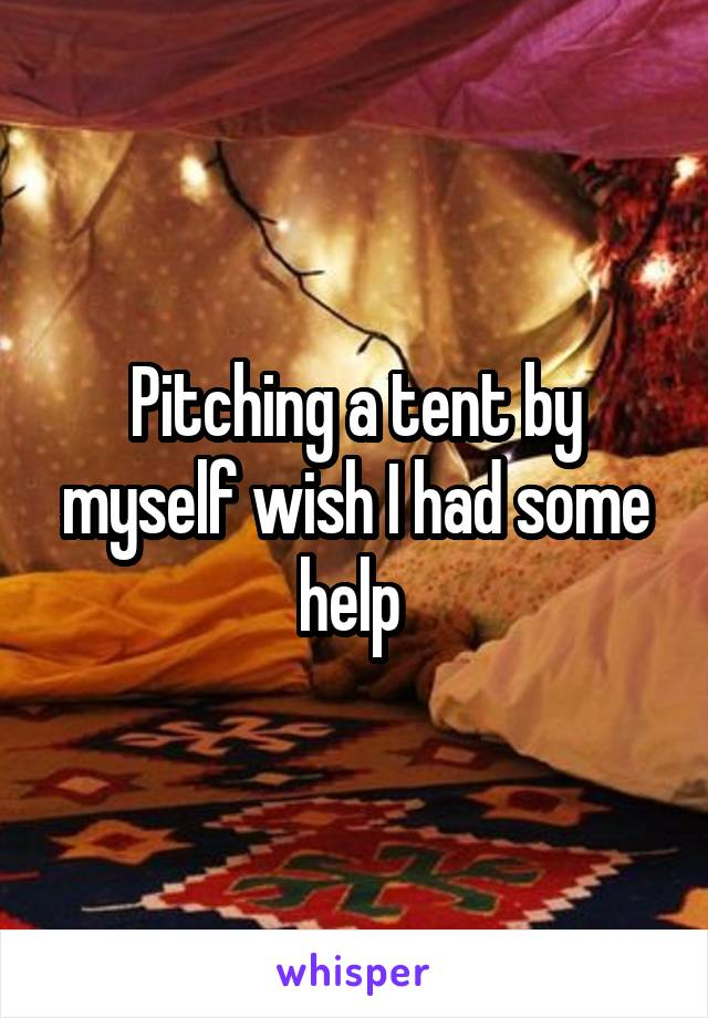 Pitching a tent by myself wish I had some help
