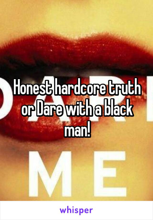 Honest hardcore truth or Dare with a black man!