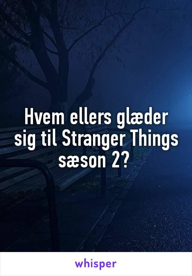 Hvem ellers glæder sig til Stranger Things sæson 2?