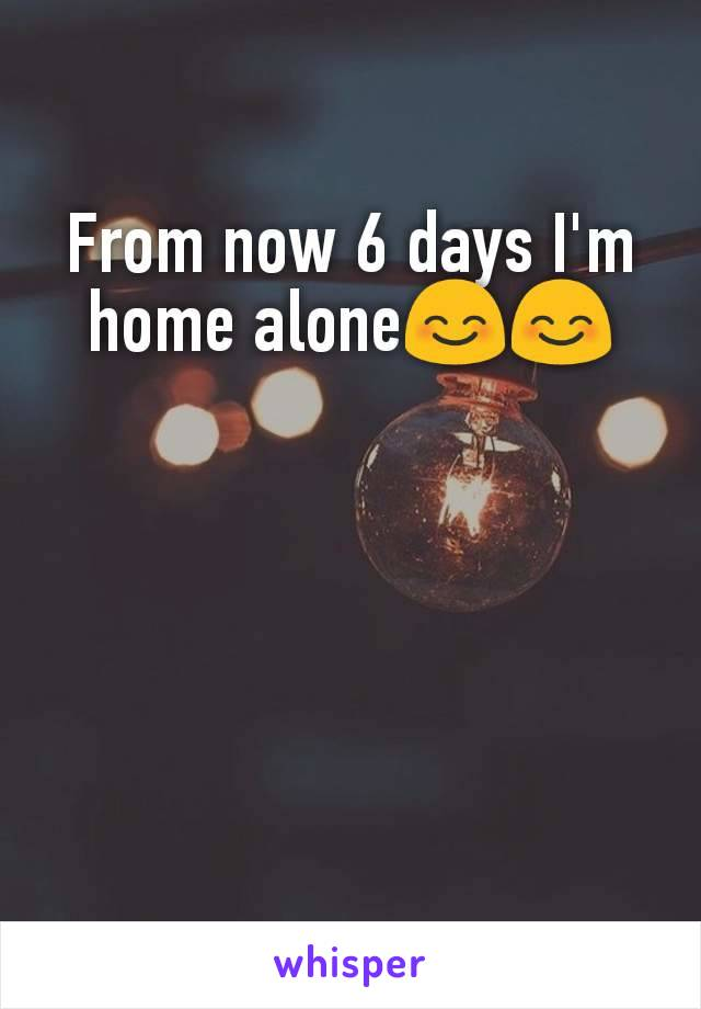 From now 6 days I'm home alone😊😊