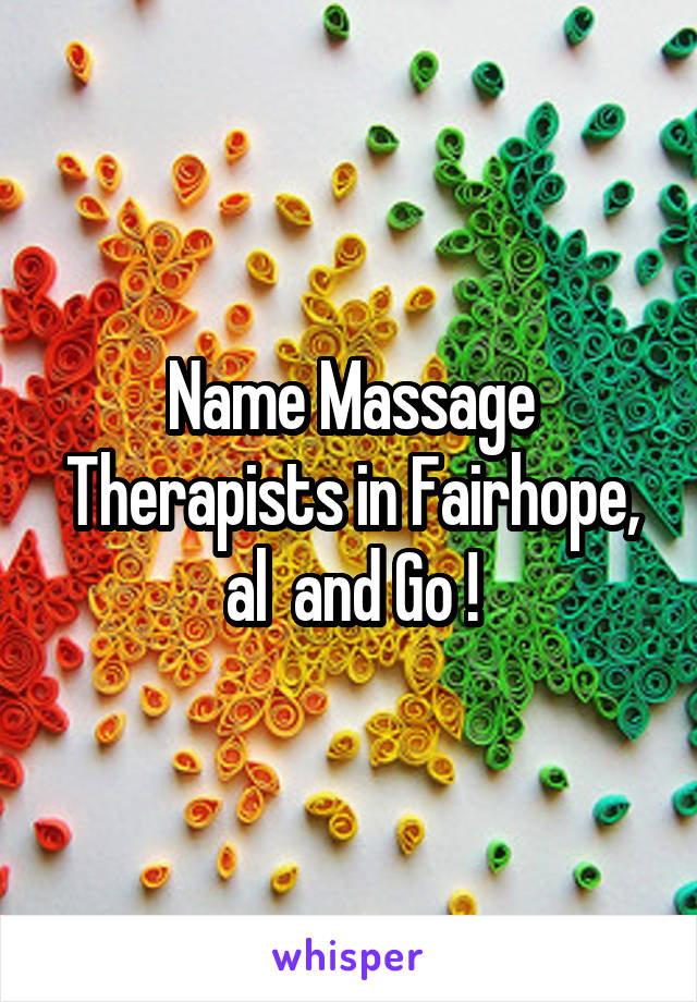 Name Massage Therapists in Fairhope, al  and Go !