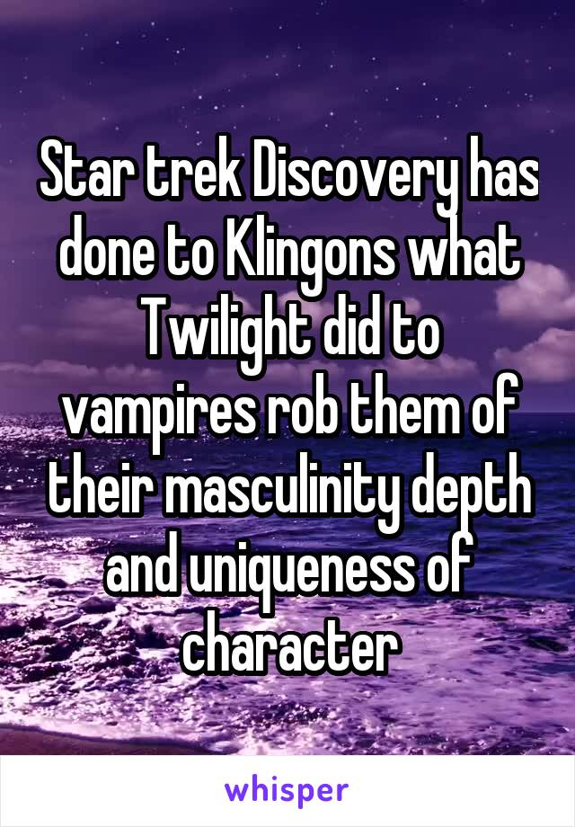 Star trek Discovery has done to Klingons what Twilight did to vampires rob them of their masculinity depth and uniqueness of character