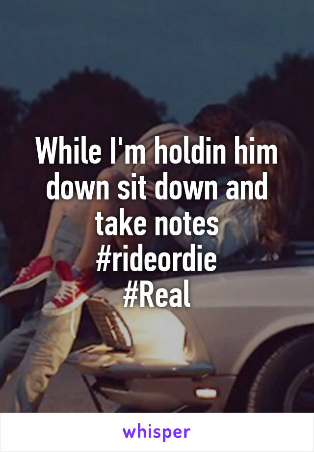 While I'm holdin him down sit down and take notes #rideordie #Real