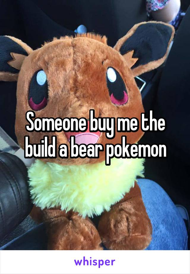 Someone buy me the build a bear pokemon