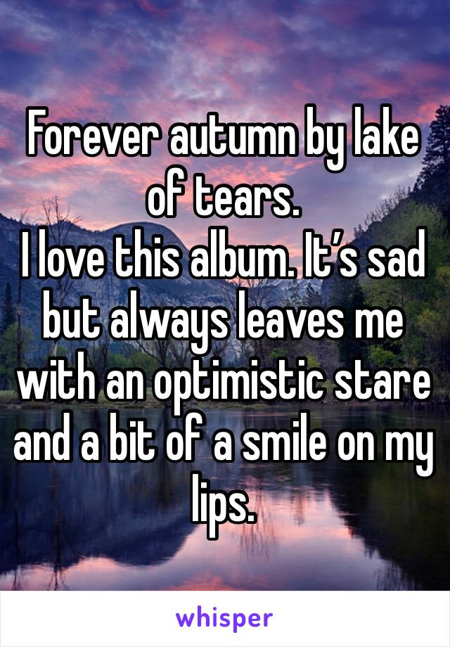 Forever autumn by lake of tears.  I love this album. It's sad but always leaves me with an optimistic stare and a bit of a smile on my lips.