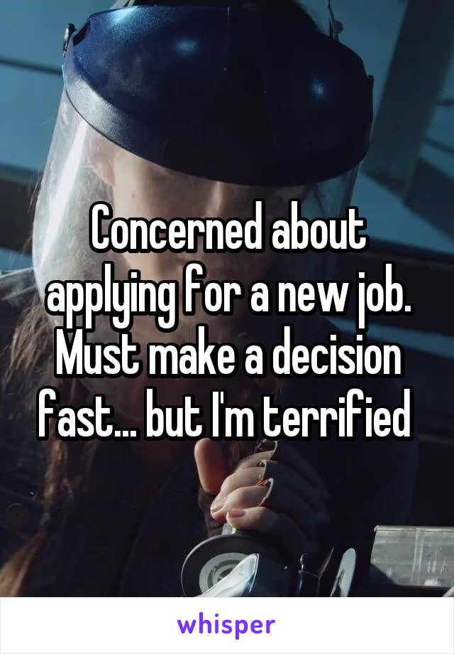 Concerned about applying for a new job. Must make a decision fast... but I'm terrified