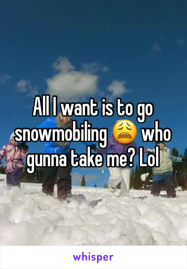 All I want is to go snowmobiling 😩 who gunna take me? Lol