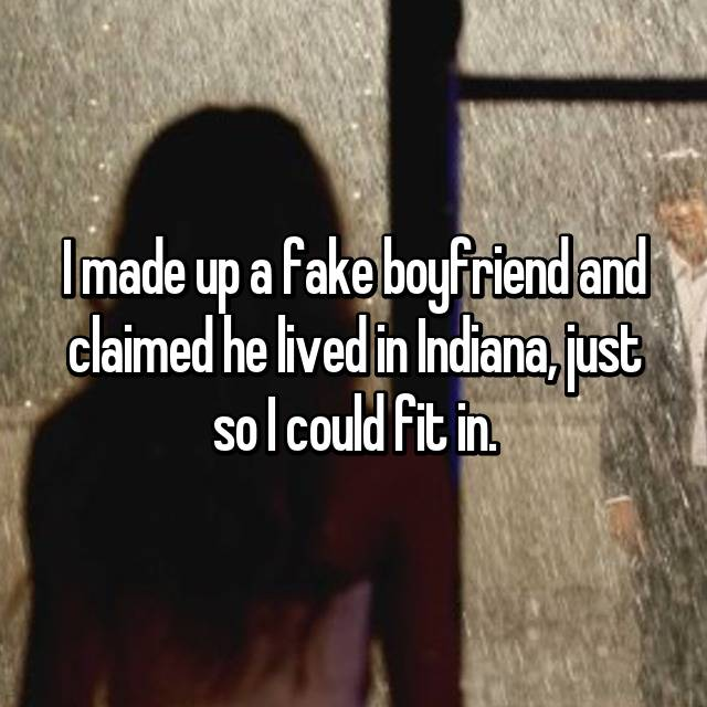 I made up a fake boyfriend and claimed he lived in Indiana, just so I could fit in.