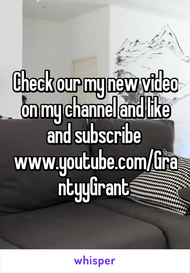 Check our my new video on my channel and like and subscribe  www.youtube.com/GrantyyGrant