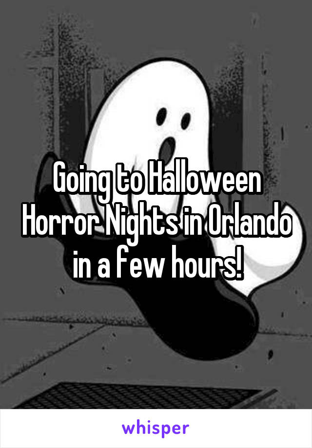 Going to Halloween Horror Nights in Orlando in a few hours!