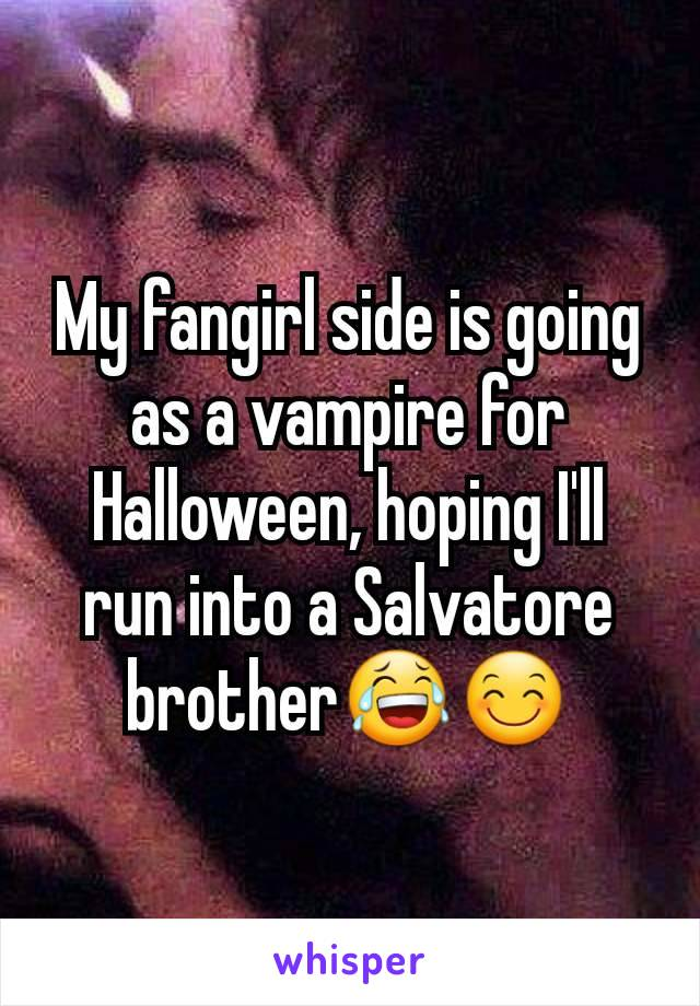 My fangirl side is going as a vampire for Halloween, hoping I'll run into a Salvatore brother😂😊