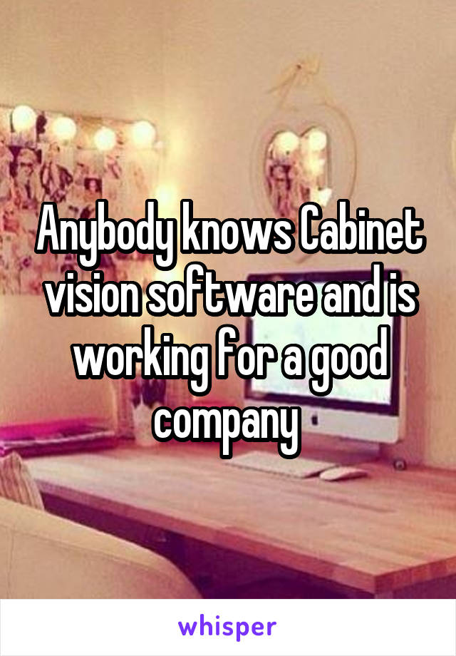 Anybody knows Cabinet vision software and is working for a good company
