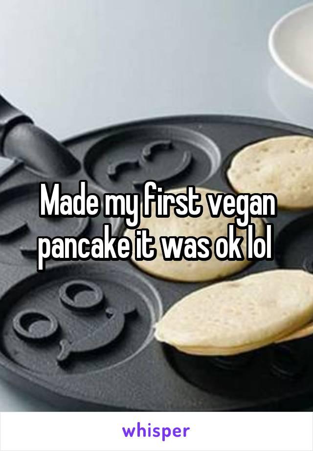Made my first vegan pancake it was ok lol