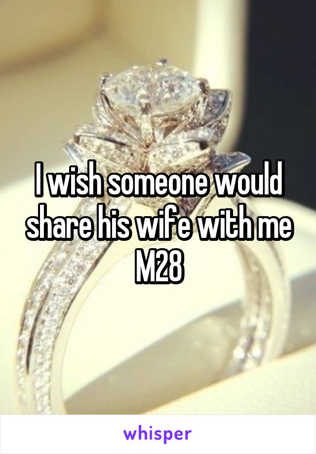 I wish someone would share his wife with me M28