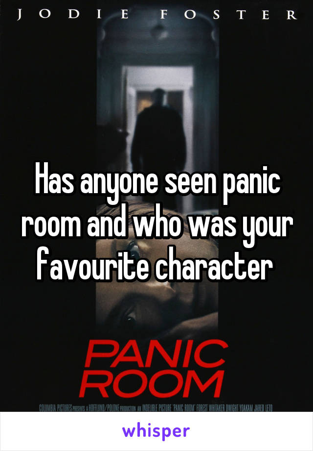 Has anyone seen panic room and who was your favourite character
