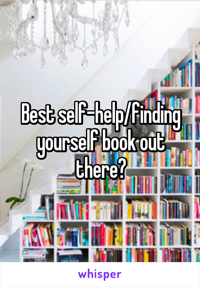Best self-help/finding yourself book out there?