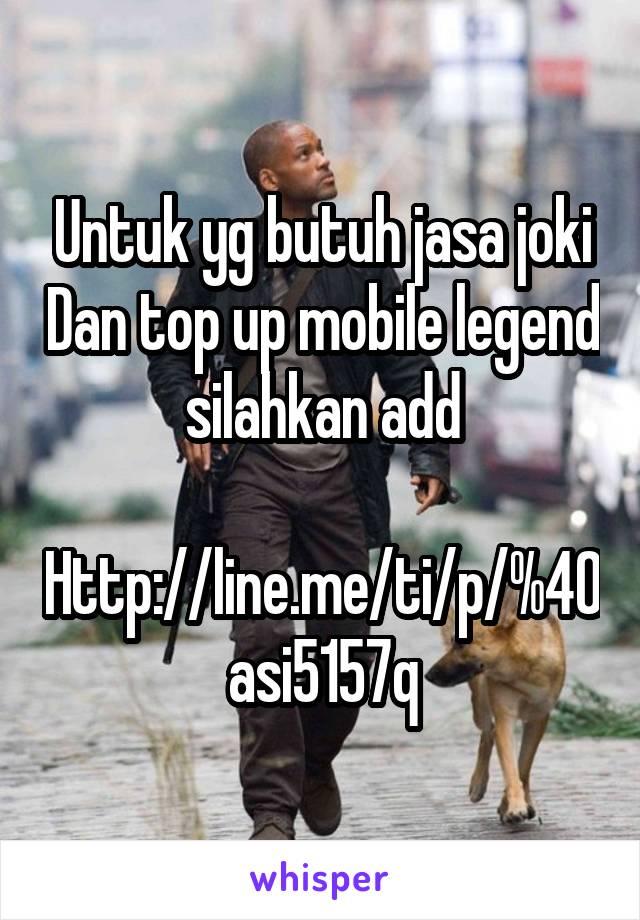 Untuk yg butuh jasa joki Dan top up mobile legend silahkan add  Http://line.me/ti/p/%40asi5157q