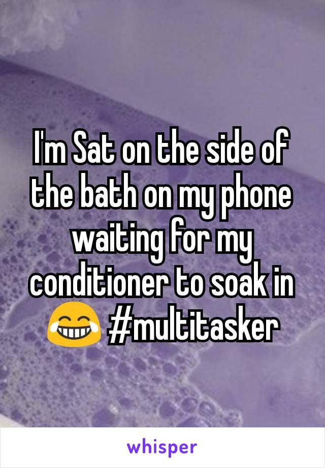 I'm Sat on the side of the bath on my phone waiting for my conditioner to soak in 😂 #multitasker