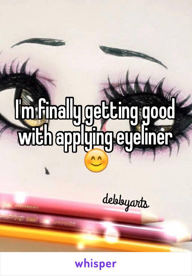 I'm finally getting good with applying eyeliner 😊