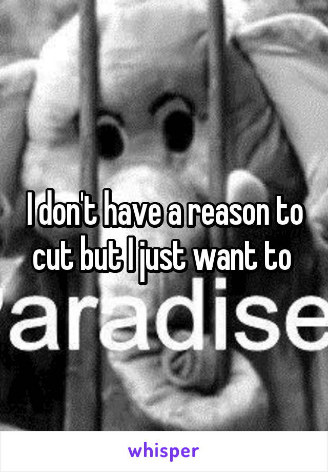 I don't have a reason to cut but I just want to