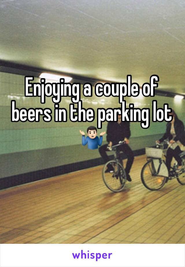 Enjoying a couple of beers in the parking lot 🤷🏻♂️
