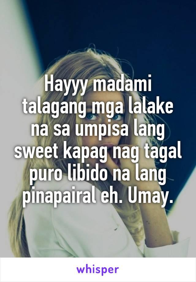 Hayyy madami talagang mga lalake na sa umpisa lang sweet kapag nag tagal puro libido na lang pinapairal eh. Umay.