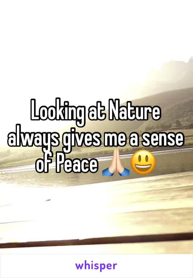 Looking at Nature always gives me a sense of Peace 🙏🏻😃