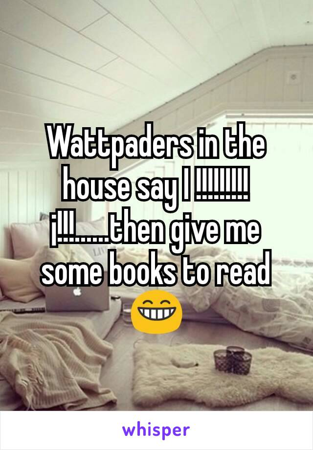 Wattpaders in the house say I !!!!!!!!!¡!!!......then give me some books to read 😁