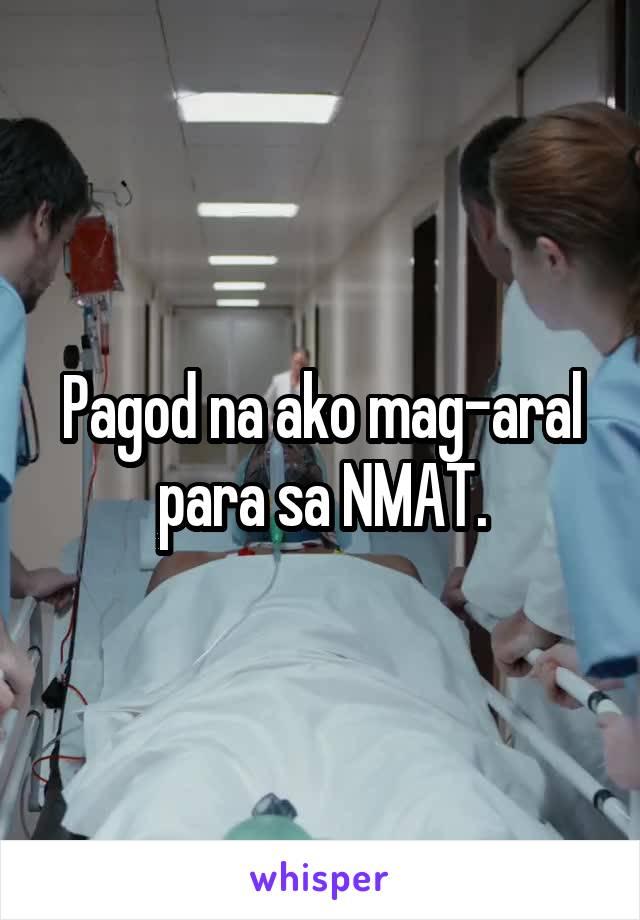 Pagod na ako mag-aral para sa NMAT.