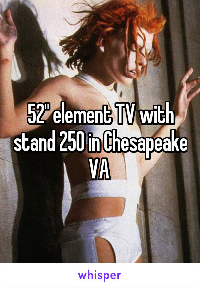 """52"""" element TV with stand 250 in Chesapeake VA"""