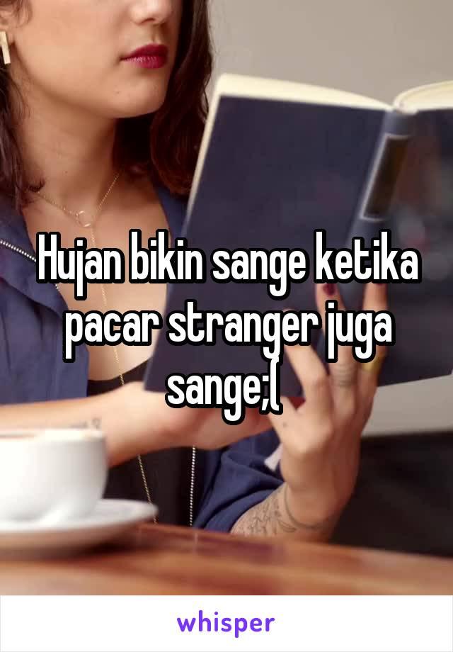 Hujan bikin sange ketika pacar stranger juga sange;(
