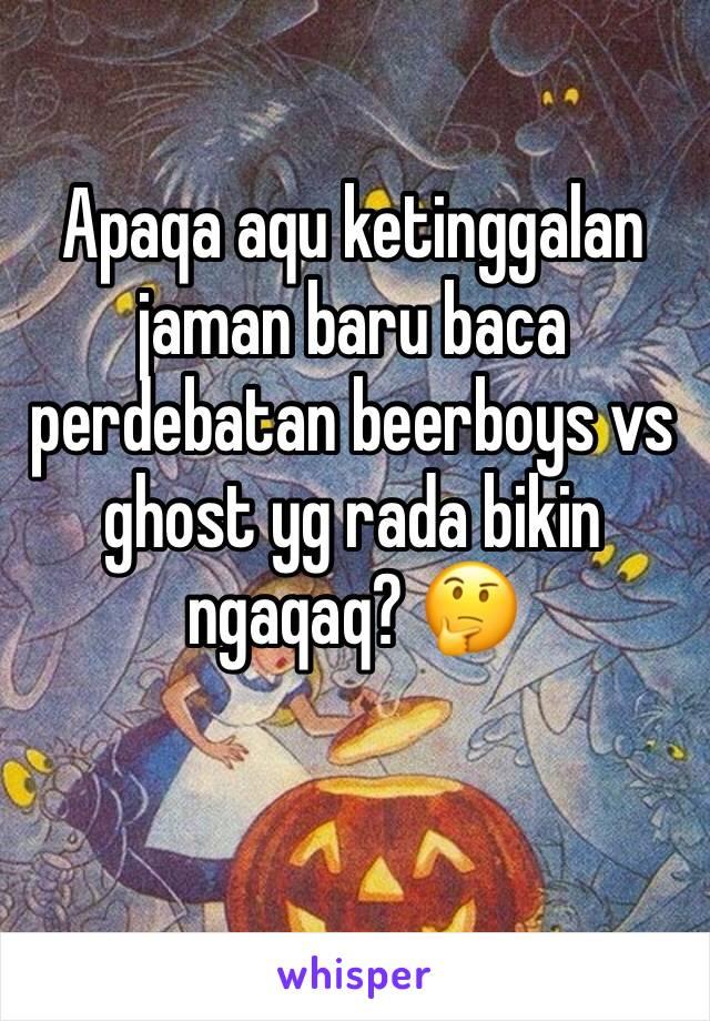 Apaqa aqu ketinggalan jaman baru baca perdebatan beerboys vs ghost yg rada bikin ngaqaq? 🤔