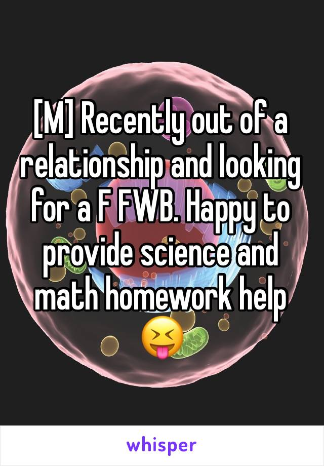 [M] Recently out of a relationship and looking for a F FWB. Happy to provide science and math homework help 😝