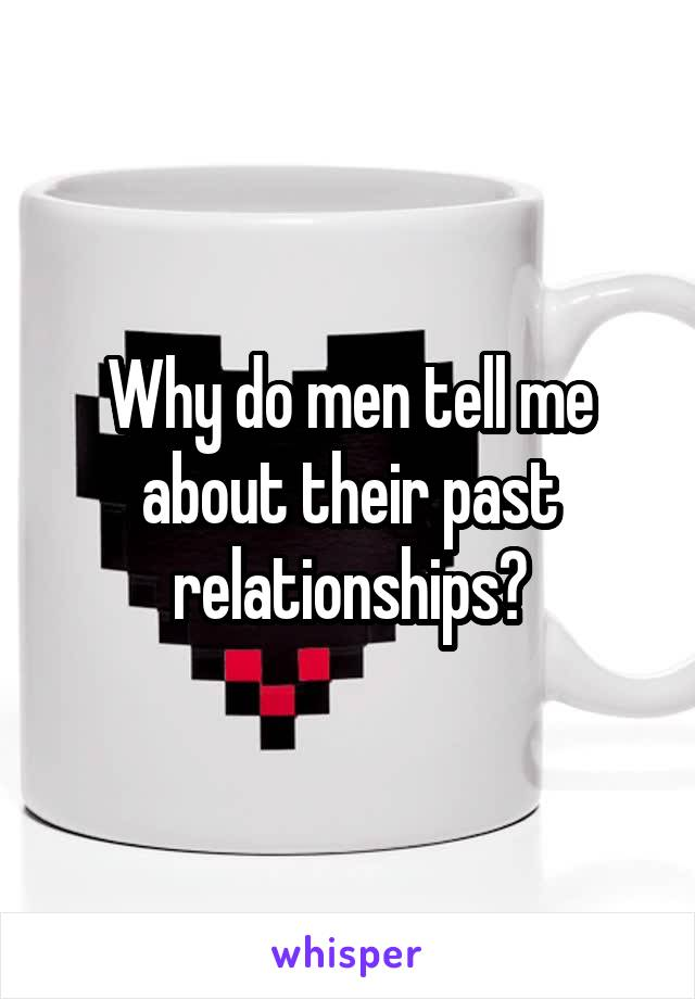 Why do men tell me about their past relationships?