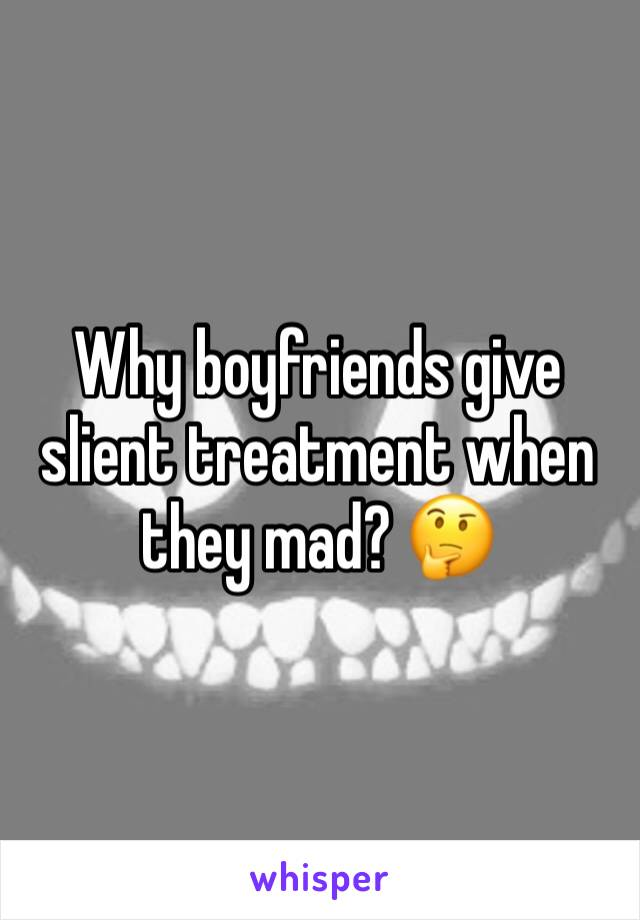 Why boyfriends give slient treatment when they mad? 🤔