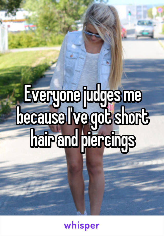 Everyone judges me because I've got short hair and piercings