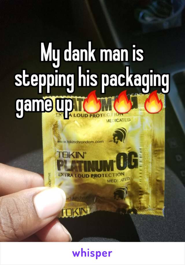 My dank man is stepping his packaging game up 🔥🔥🔥